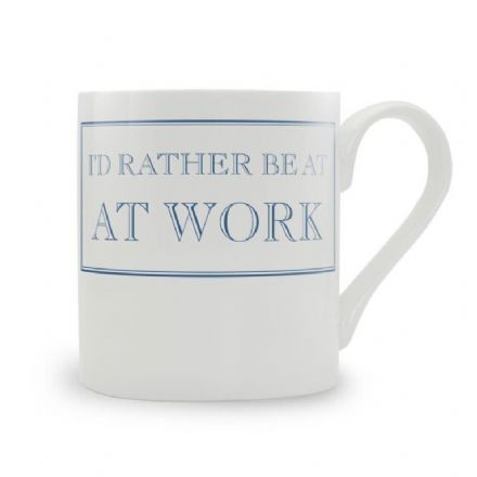"""I'd Rather Be At Work"" fine bone china mug from Stubbs Mugs"